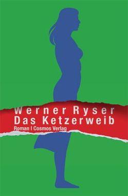 Das Ketzerweib von Ryser,  Werner
