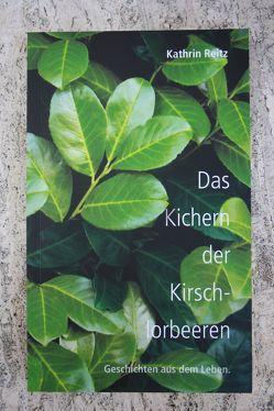 Das Kichern der Kirschloorbeeren von Reitz,  Helmut, Reitz,  Kathrin, Ronnenberg,  Ursula