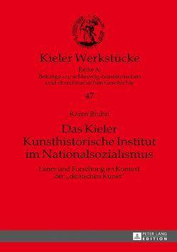 Das Kieler Kunsthistorische Institut im Nationalsozialismus von Bruhn,  Karen