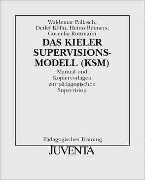 Das Kieler Supervisionsmodell(KSM) von Kölln,  Detlef, Pallasch,  Waldemar, Reimers,  Heino, Rottmann,  Cornelia