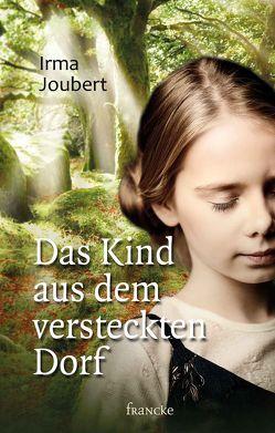 Das Kind aus dem versteckten Dorf von Joubert,  Irma, Weissenborn,  Thomas