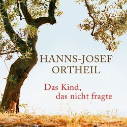 Das Kind, das nicht fragte von Ortheil,  Hanns-Josef