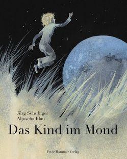 Das Kind im Mond von Blau,  Aljoscha, Schubiger,  Jürg
