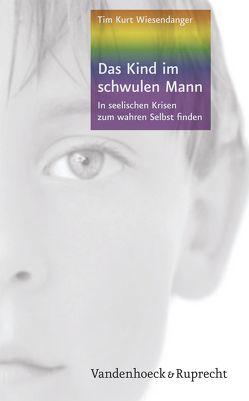 Das Kind im schwulen Mann von Wiesendanger,  Tim Kurt