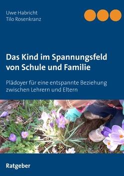 Das Kind im Spannungsfeld von Schule und Familie von Habricht,  Uwe, Rosenkranz,  Tilo