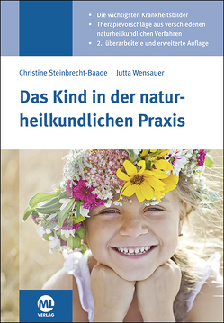Das Kind in der naturheilkundlichen Praxis von Steinbrecht-Baade,  Christine, Wensauer,  Jutta