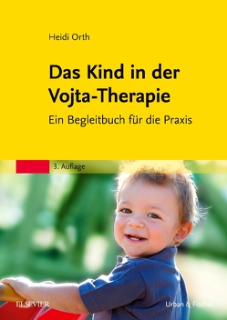 Das Kind in der Vojta-Therapie von Orth,  Heidi