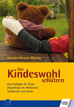 Das Kindeswohl schützen von Menzel-Bösing,  Martin
