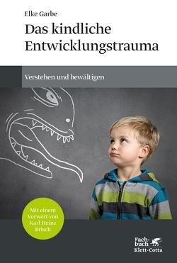 Das kindliche Entwicklungstrauma von Brisch,  Karl Heinz, Garbe,  Elke