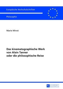 Das kinematographische Werk von Alain Tanner oder die philosophische Reise von Minot,  Marie