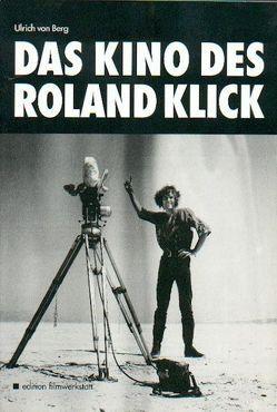 Das Kino des Roland Klick von Berg,  Ulrich von, Klick,  Roland