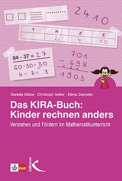 Das Kira-Buch: Kinder rechnen anders von Götze,  Daniela, Selter,  Christoph, Zannetin,  Elena