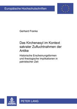 Das Kirchenasyl im Kontext sakraler Zufluchtnahmen der Antike von Franke,  Gerhard