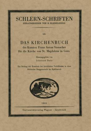 Das Kirchenbuch des Kuraten Franz Anton Sinnacher für die Kirche St. Magdalena in Gsies von Baur,  Johannes