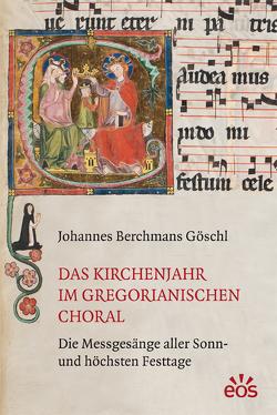 Das Kirchenjahr im gregorianischen Choral von Berchmans Göschl,  Johannes