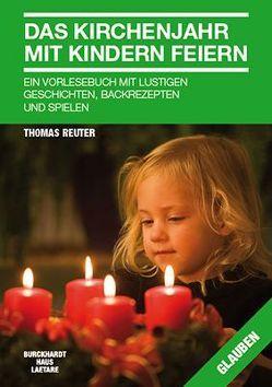 Das Kirchenjahr mit Kindern feiern von Reuter,  Thomas