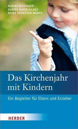 Das Kirchenjahr mit Kindern von Biesinger,  Albert, Helmchen-Menke,  Heike, Mayer-Klaus,  Ulrike