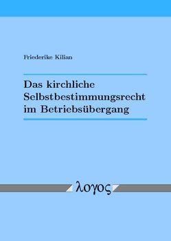 Das kirchliche Selbstbestimmungsrecht im Betriebsübergang von Kilian,  Friederike