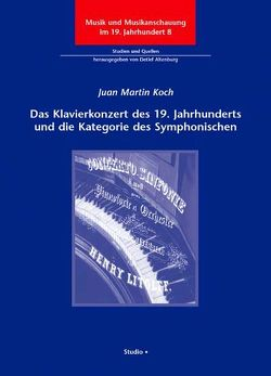 Das Klavierkonzert des 19. Jahrhunderts und die Kategorie des Symphonischen von Koch,  Juan Martin