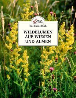 Das kleine Buch: Wildblumen auf Wiesen und Almen von Wiegele,  Miriam