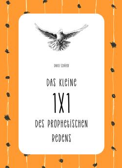 Das kleine 1×1 des prophetischen Redens von Schäfer,  David