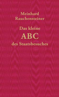 Das kleine ABC des Staatsbesuches von Rauchensteiner,  Meinhard