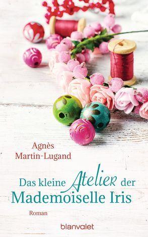 Das kleine Atelier der Mademoiselle Iris von Heinemann,  Doris, Martin-Lugand,  Agnès