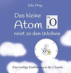 Das kleine Atom O. reist zu den Wolken von Präg,  Elke