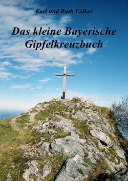 Das kleine Bayerische Gipfelkreuzbuch von Völker,  Karl