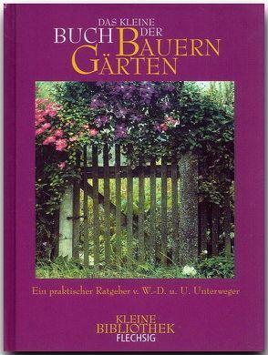 Das kleine Buch der Bauerngärten von Unterweger,  Ursula, Unterweger,  Wolf D