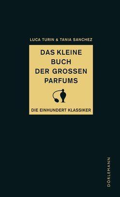 Das kleine Buch der großen Parfums von Czwikla,  Frauke, Detoux,  Christian, Mandelkow,  Miriam, Sanchez,  Tania, Turin,  Luca