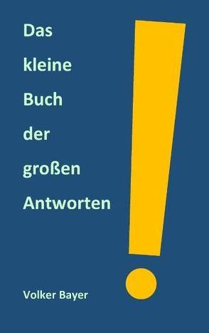 Das kleine Buch der großen Antworten von Bayer,  Volker