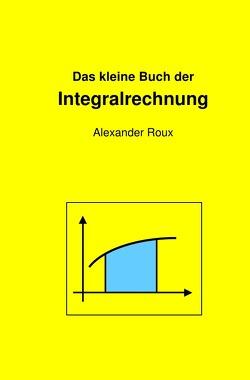Das kleine Buch der Integralrechnung von Roux,  Alexander