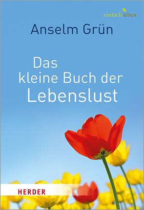 Das kleine Buch der Lebenslust von Grün,  Anselm, Lichtenauer,  Anton