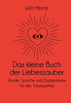 Das kleine Buch der Liebeszauber von Heyne,  Julia