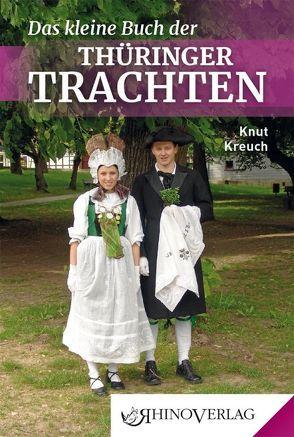 Das kleine Buch der Thüringer Trachten von Kreuch,  Knut