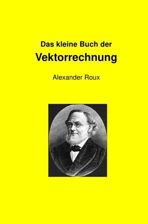 Das kleine Buch der Vektorrechnung von Roux,  Alexander