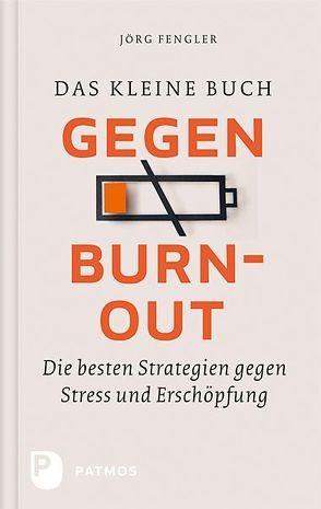 Das kleine Buch gegen Burnout von Fengler,  Jörg
