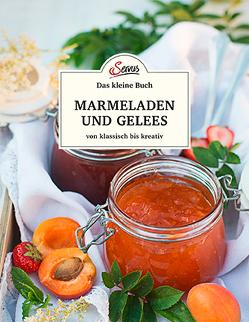 Das kleine Buch: Marmeladen und Gelees von klassisch bis kreativ von Gutjahr,  Axel