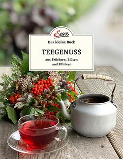 Das kleine Buch: Teegenuss aus Früchten, Blüten und Blättern von Gutjahr,  Axel