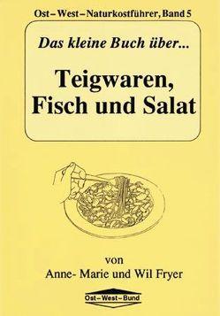 Das kleine Buch über Teigwaren, Fisch und Salat von Fryer,  Anne M, Fryer,  Wil