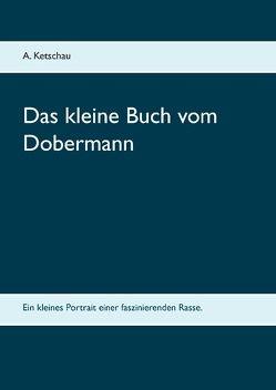 Das kleine Buch vom Dobermann von Ketschau,  A.