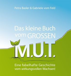 Das kleine Buch vom GROSSEN M.U.T. von Basler,  Petra, vom Feld,  Gabriele