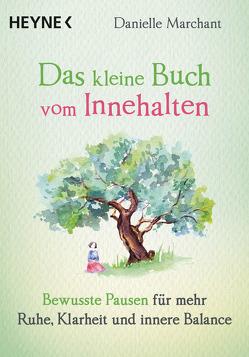 Das kleine Buch vom Innehalten von Marchant,  Danielle, Weingart,  Karin