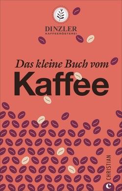 Das kleine Buch vom Kaffee von Bauer,  Max, Dinzler Kaffeerösterei AG vertreten durch den Vorstand,  Max, Friese,  Carolin