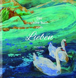 Das kleine Buch vom Lieben von Felix,  Uschi, Hirth,  Stephan