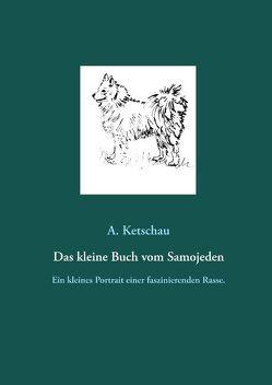 Das kleine Buch vom Samojeden von Ketschau,  A.