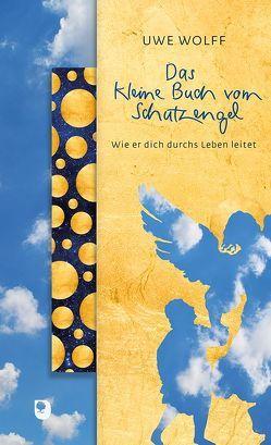 Das kleine Buch vom Schutzengel von Wolff,  Uwe