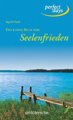 Das kleine Buch vom Seelenfrieden von Frank,  Ingrid
