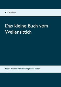 Das kleine Buch vom Wellensittich von Ketschau,  A.